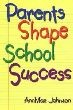 Parents Shape School Success: A Guide for Parents of Elementary Students