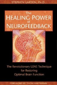 Healing Power of Neurofeedback, The: The revolutionary Lens technique for restoring Optimal Brain Function