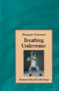 Breathing Underwater: The Inner Life of Tai Chi Chuan