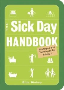 Sick Day Handbook: Strategies And Techniques for Faking It