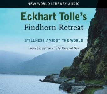 Eckhart Tolle's Findhorn Retreat: Stillness Amidst the World - CD