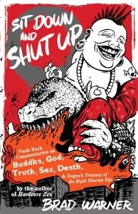Sit Down and Shut Up: Punk Rock Commentaries on Buddha, God, Truth, Sex, Death, and Dogen's Treasury of the Right Dharma Eye