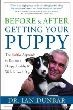 Before & After Getting Your Puppy:  The Positive Approach to Raising a Happy, Healthy, and Well-Behaved Dog