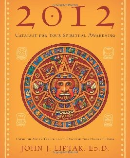 2012: Catalyst for Your Spiritual Awakening: Using the Mayan Tree of Life to Discover Your Higher Purpose
