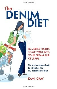 The Denim Diet: Sixteen Simple Habits to Get You into Your Dream Pair of Jeans