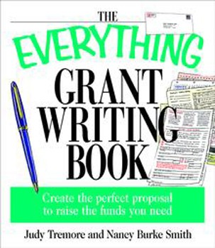 Everything Grant Writing Book, The: Create the Perfect Proposal to Raise the Funds You Need (Everything Series)