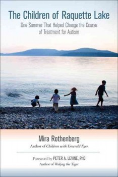 Children of Raquette Lake, The: One Summer That Helped Change the Course of Treatment for Autism