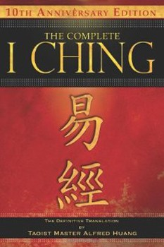 Complete I Ching, The - 10th Anniversary Edition: The Definitive Translation by Taoist Master Alfred Huang
