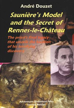 Saunier's Model and the Secret of Rennes-Le-Chateau: The Priest's Final Legacy That Unveils the Location of His Terrifying Discovery
