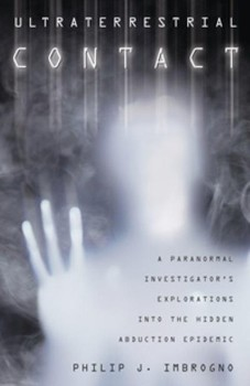 Ultraterrestrial Contact: A Paranormal Investigator's Explorations into the Hidden Abduction Epidemic