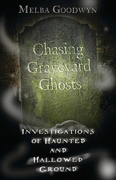 Chasing Graveyard Ghosts: Investigations of Haunted & Hallowed Ground [Paperback]