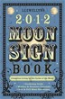 Llewellyn's 2012 Moon Sign Book: Conscious Living by the Cycles of the Moon (Annuals - Moon Sign Book)
