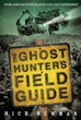 Ghost Hunter's Field Guide, The: Over 1000 Haunted Places You Can Experience [Paperback]