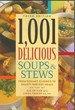 1,001 Delicious Soups and Stews: From Elegant Classics to Hearty One-Pot Meals [Third Edition]
