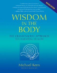 Wisdom In The Body: The Craniosacral Approach To Essential Health. Revised Edition