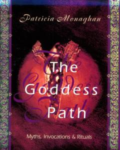 Goddess Path, The: Myths, Invocations & Rituals