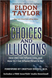 Choices and Illusions: How Did I Get Where I Am, and How Do I Get Where I Want to Be? [Paperback]