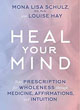 Heal Your Mind: Your Prescription for Wholeness through Medicine, Affirmations, and Intuition [Hardcover]