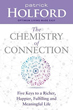 Chemistry of Connection, The: Five Keys to a Richer, Happier, Fulfilling and Meaningful Life [Paperback]