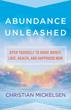 Abundance Unleashed: Open Yourself to More Money, Love, Health, and Happiness Now [Hardcover]
