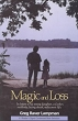 Magic and Loss: In Letters to His Young Daughter, a Father, Suddenly Facing Death, Rediscovers Life (A Reader's Digest Condensed Book Selection)