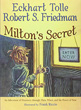 Milton's Secret: An Adventure of Discovery through Then, When, and the Power of Now [Hardcover]
