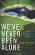 We've Never Been Alone: A History of Extraterrestrial Intervention [Paperback] (DMGD)