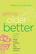 Getting Older Better: The Best Advice Ever on Money, Health, Creativity, Sex, Work, Retirement, and More [Paperback] (DMGD)