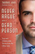 Never Argue with a Dead Person: True and Unbelievable Stories from the Other Side [Paperback