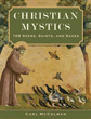Christian Mystics: 108 Seers, Saints, and Sages [Paperback]