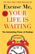 Excuse Me, Your Life Is Waiting, Expanded Study Edition: The Astonishing Power of Feelings [Paperback]