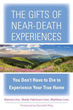 Gifts of Near-Death Experiences, The: You Don't Have to Die to Experience Your True Home [Paperback]