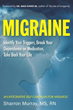 Migraine: Identify Your Triggers, Break Your Dependence on Medication, Take Back Your Life: An Integrative Self-Care Plan for Wellness [Paperback]