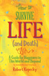 How to Survive Life (and Death): A Guide for Happiness in This World and Beyond [Paperback] [DMGD]