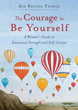 Courage to Be Yourself, The: A Woman's Guide to Emotional Strength and Self-Esteem [Paperback] (DMGD)
