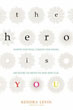 Hero Is You, The: Sharpen Your Focus, Conquer Your Demons, and Become the Writer You Were Born to Be (An Open Center Book) [Paperback]
