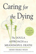 Caring for the Dying: The Doula Approach to a Meaningful Death [Hardcover]