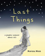 Last Things: A Graphic Memoir of Loss and Love [Paperback]