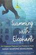 Swimming with Elephants: My Unexpected Pilgrimage from Physician to Healer [Paperback]