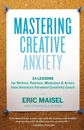 Mastering Creative Anxiety: 24 Lessons for Writers, Painters, Musicians, and Actors from America's Foremost Creativity Coach
