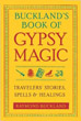 Buckland's Book of Gypsy Magic: Travelers' Stories, Spells & Healings [Paperback]