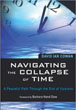 Navigating the Collapse of Time: A Peaceful Path Through the End of Illusions [Paperback] [DMGD]