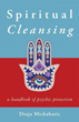 Spiritual Cleansing: A Handbook of Psychic Protection [Paperback]