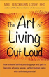 Art of Living Out Loud, The: How to Leave Behind Your Baggage and Pain to Become a Happy, Whole, Perfect Human Being with Unlimited Potential [Paperback] [DMGD]