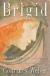 Brigid: History, Mystery, and Magick of the Celtic Goddess [Paperback]