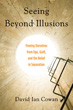 Seeing Beyond Illusions: Freeing Ourselves from Ego, Guilt, and the Belief in Separation [Paperback] (DMGD)