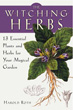 Witching Herbs, The: 13 Essential Plants and Herbs for Your Magical Garden [Paperback]