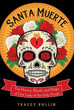 Santa Muerte: The History, Rituals, and Magic of Our Lady of the Holy Death [Paperback]