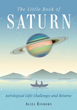 Little Book of Saturn, The: Astrological Gifts, Challenges, and Returns [Paperback]