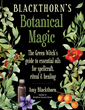 Blackthorn's Botanical Magic: The Green Witch's Guide to Essential Oils for Spellcraft, Ritual & Healing [Paperback] RWW